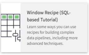 "Screenshot showing section of DSS Tutorials loading screen.  The selected piece of the screen shows ""Window Recipe ""SQL based Tutorial Learn some ways you can use recipes for building complex data pipeline, including more advanced techniques."""